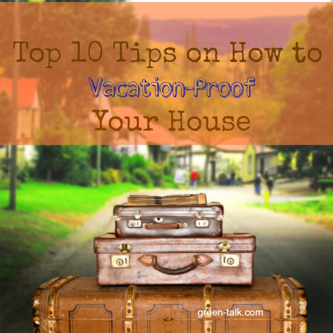 10 Tips on how to vacation-proof your house