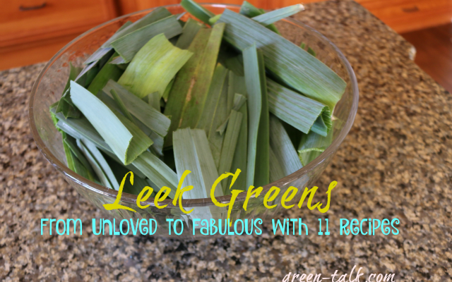 Leek Greens: From Unloved to Fab with 11 Recipes